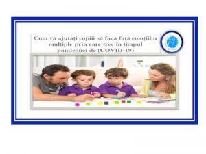 Cum vă ajutați copiii să facă față emoțiilor prin care trec în timpul pandemiei COVID-19